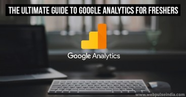 The Ultimate Guide to Google Analytics for Freshers