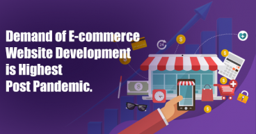 Why is the Demand for E-commerce Website Development Highest Post Pandemic?