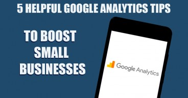 5 Helpful Google Analytics Tips to Boost Small Businesses