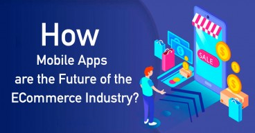 How Mobile Apps are the Future of the eCommerce Industry?