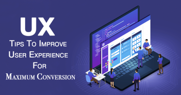 UX Tips to Improve User Experience for Maximum Conversion