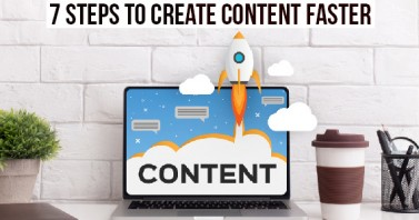 7 Steps to Create Content Faster