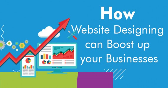 How Website Designing can Boost Up your Businesses