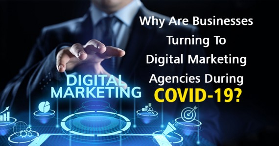 Why are Businesses Turning to Digital Marketing Agencies during COVID-19?