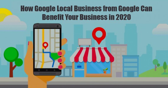 How Google Local Business from Google Can Benefit Your Business in 2020