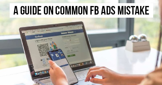 A GUIDE ON COMMON FACEBOOK ADS MISTAKE