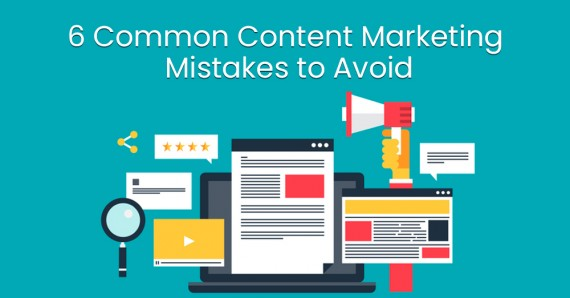 6 Common Content Marketing Mistakes to Avoid