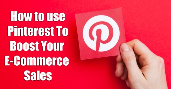 How to Use Pinterest to Boost Your Ecommerce Sales