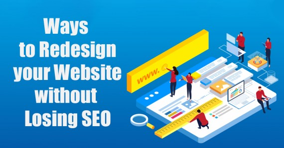 Ways to Redesign your Website Without Losing SEO