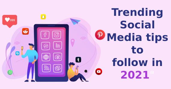 Trending Social Media tips to follow in 2021