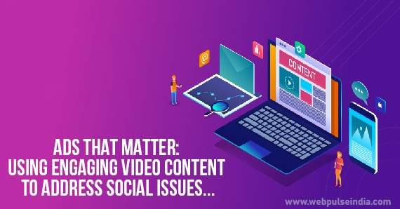Ads that matter Using Engaging Video Content to Address Social Issues