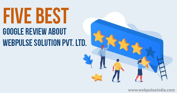 FIVE BEST GOOGLE REVIEW ABOUT WEBPULSE INDIA PVT. LTD.