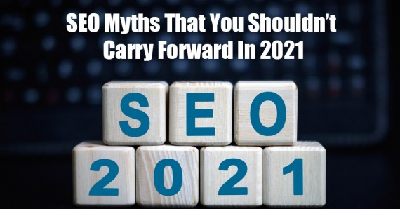 SEO myths that you shouldn't carry forward in 2021