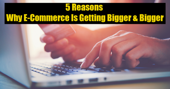 5 Reasons Why E-commerce Is Getting Bigger & Bigger