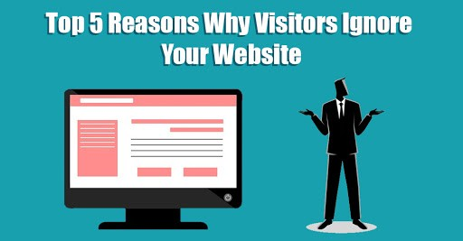 Top 5 Reasons Why Visitors Ignore Your Website
